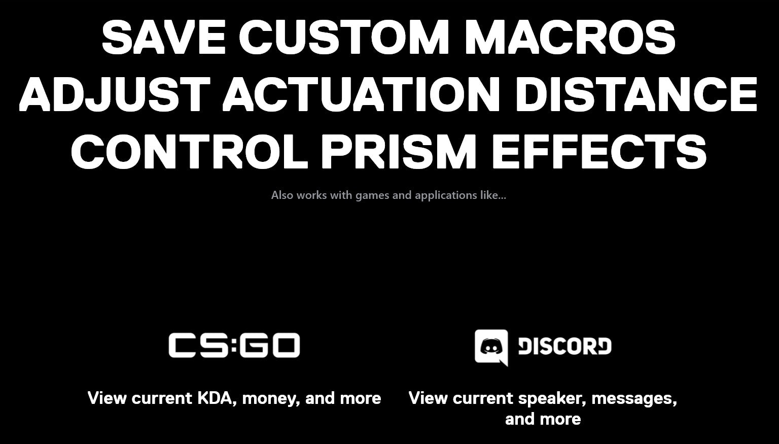 SAVE CUSTOM MACROS, ADJUST ACTUATION DISTANCE, CONTROL PRISM EFFECTS