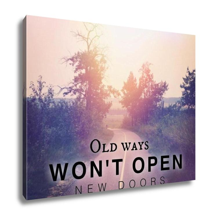 Gallery Wrapped Canvas, Inspirational Typographic Quote Old Ways Wont Open New Doors