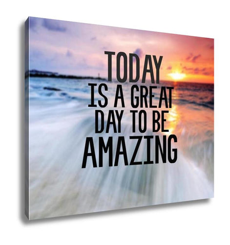 Gallery Wrapped Canvas, Inspirational And Motivational Quote With Phrase Today Is A Great Day To Be