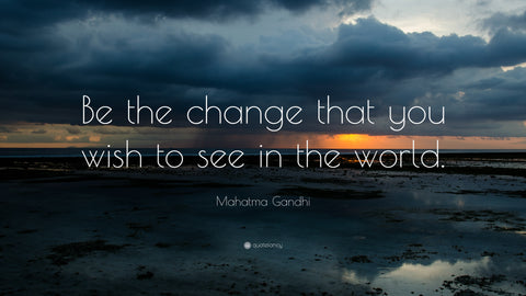 be the change you want to see - thoughtful quotes