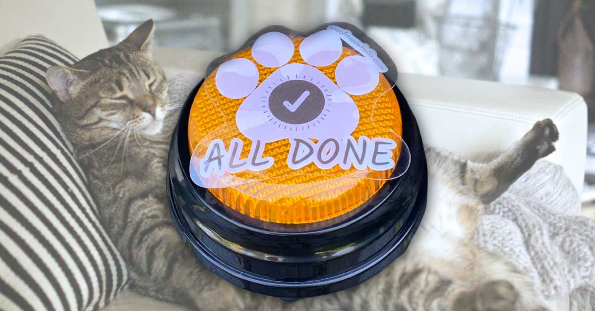 ALL DONE is useful for both you and your pet, so make sure it's one of the first talking buttons they know!
