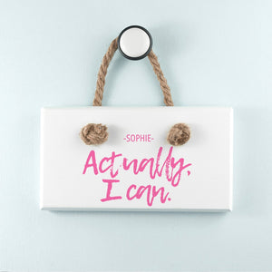 Actually I Can Handwritten White Hanging Sign - One of a Kind Gifts UK