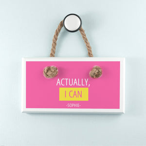 Actually I Can White Hanging Sign - One of a Kind Gifts UK