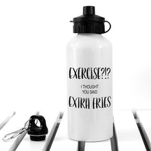 Load image into Gallery viewer, Exercise!? I Thought You Said Extra Fries Personalised Water Bottle - One of a Kind Gifts UK