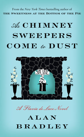 As Chimney Sweepers Come to Dust - Alan Bradley (Available in ePub/Mobi and PDF Formats)