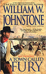 A Town Called Fury by William W Johnstone (01-04 Ebooks Available in ePub/Mobi and PDF Formats)