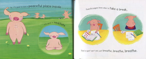 Peaceful Piggy Meditation | Kerry Lee Maclean  $16.99  What can you do when you're mad, sad, or anxious? Find a quiet spot, sit, and breathe. When you meditate every day, your mind stays happy, and even bad days are a little easier. This is a beautiful book that introduces children to how they can meditate when they find themselves in different situations. You will also find some simple activities at the back of the book that you can do with your child.