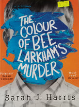 Load image into Gallery viewer, The Colour of Bee Larkham's Murder - Sarah J. Harris