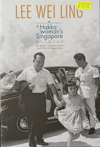 A Hakka Woman's Singapore Stories: My Life as a Daughter, Doctor, and Diehard Singaporean - Lee Wei Ling