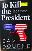 Load image into Gallery viewer, To Kill the President   - Sam Bourne