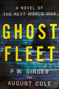 Ghost Fleet - P.W. Singer & August Cole