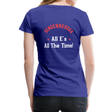 "Women's ""All E's, All the Time!"" Premium T-Shirt - royal blue"