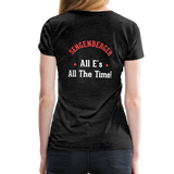 "Women's ""All E's, All the Time!"" Premium T-Shirt - charcoal gray"