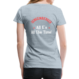 "Women's ""All E's, All the Time!"" Premium T-Shirt - heather ice blue"