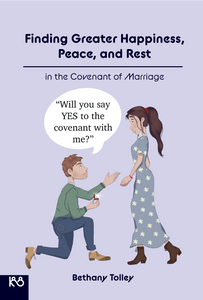 Finding Greater Happiness Peace & Rest in the Covenant of Marriage