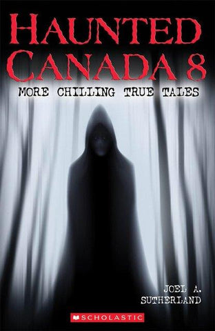 Haunted Canada 8:  More Chilling True Stories