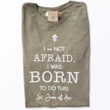 Load image into Gallery viewer, I am Not Afraid. I was Born to do this. St. Joan of Arc Tee