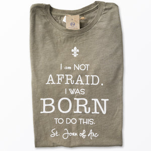 I am Not Afraid. I was Born to do this. St. Joan of Arc Tee