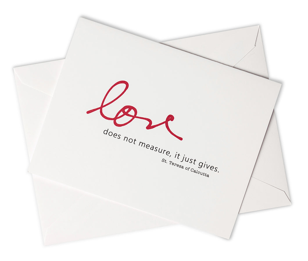 Love Does Not Measure, It Just Gives. St. Teresa of Calcutta Notecards