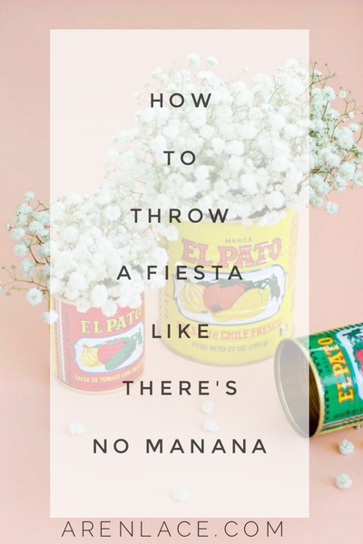 How To Throw A Fiesta Like There's No Manana