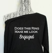 Does this ring make me look engaged Shirt