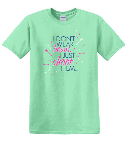 I Don't Wear Bows I Shoot Them Tee Archery Shirt