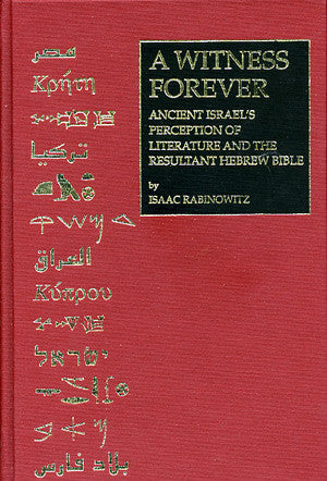 A Witness Forever: Ancient Israel's Perception of Literature and the Resultant Hebrew Bible