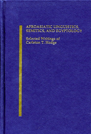 Afroasiatic Linguistics, Semitics, and Egyptology: Selected Writings of Carleton T. Hodge