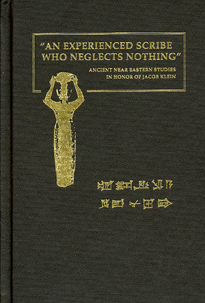 An Experienced Scribe who Neglects Nothing: Ancient Near Eastern Studies in Honor of Jacob Klein