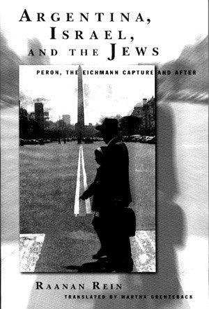 Argentina, Israel, and the Jews: Peron, The Eichmann Capture and After