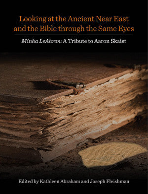 Looking at the Ancient Near East and the Bible through the Same Eyes: A Tribute to Aaron Skaist