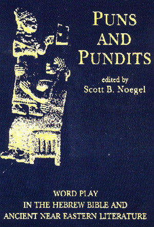 Puns and Pundits: Word Play in the Hebrew Bible and Ancient Near Eastern Literature