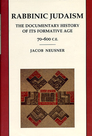 Rabbinic Judaism: The Documentary History of Its Formative Age 70-600 C.E.