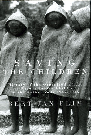 Saving the Children: History of the Organized Effort to Rescue Jewish Children in the Netherlands 1942-1945