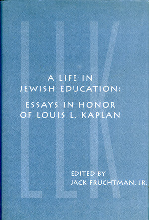 A Life in Jewish Education: Essays in Honor of Louis L. Kaplan