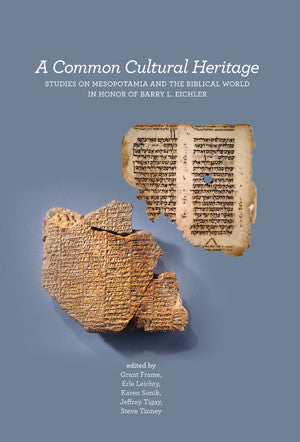 A Common Cultural Heritage: Studies on Mesopotamia and the Biblical World in Honor of Barry L. Eichler
