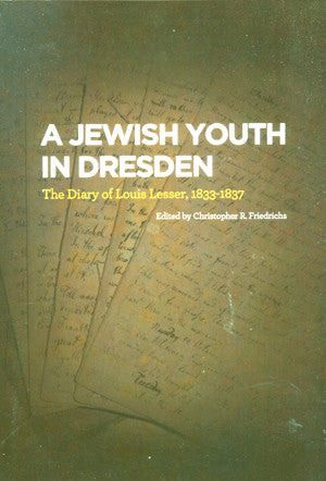 A Jewish Youth in Dresden: The Diary of Louis Lesser, 1833-1837
