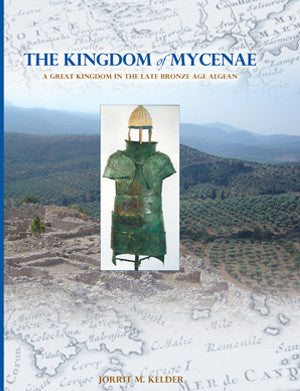 The Kingdom of Mycenae: A Great Kingdom in the Late Bronze Aegean