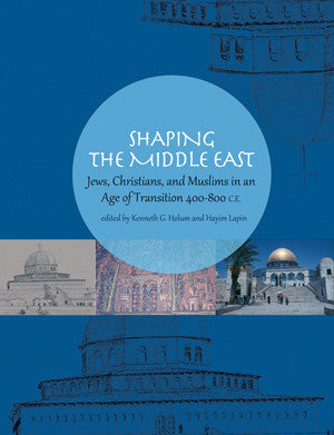 Shaping the Middle East: Jews, Christians, and Muslims in an Age of Transition 400-800 C.E.