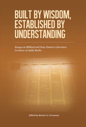 Built by Wisdom, Established by Understanding: Essays on Biblical and Near Eastern Literature in Honor of Adele Berlin