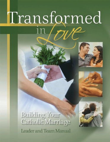 Leader and Team Manual for Transformed in Love - Building Your Catholic Marriage