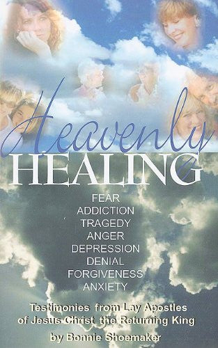 Heavenly Healing  Testimonies from Lay Apostles of Jesus Christ the Returning King