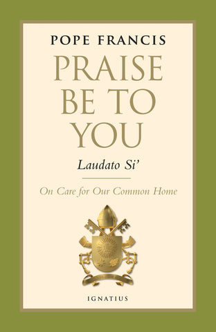 Praise Be to You: On Care for Our Common Home (Laudato Si')