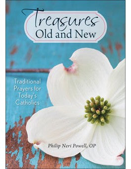 Treasures Old and New: Traditional Prayers for Today's Catholics