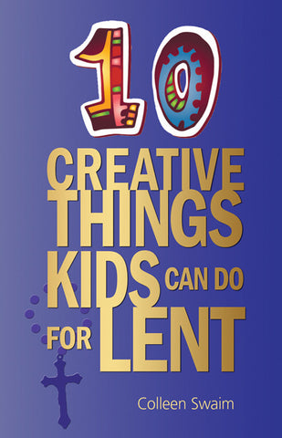 10 Creative Things Kids Can Do for Lent Books Liguori Publications - St. Cloud Book Shop
