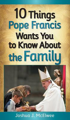 10 Things Pope Francis Wants You to Know about the Family Books Liguori Publications - St. Cloud Book Shop