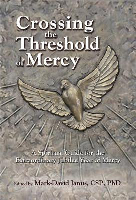 Crossing the Threshold of Mercy: A Spiritual Guide for the Extraordinary Jubilee Year of Mercy