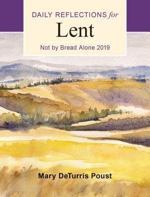 Not by Bread Alone: Daily Reflections for Lent (2019)