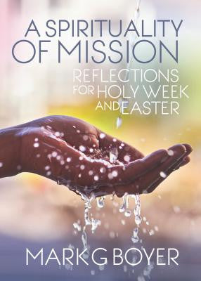 A Spirituality of Mission: Reflections for Holy Week and Easter