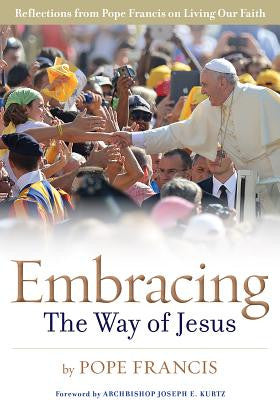 Embracing the Way of Jesus: Reflections from Pope Francis on Living Our  Faith